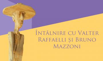 Întâlnire cu Valter Raffaelli și Bruno Mazzoni