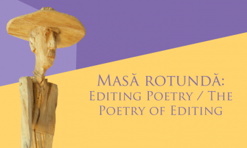 Masă rotundă: Editing Poetry / The Poetry of Editing