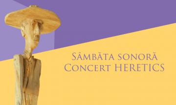 Sâmbăta sonoră – Concert HERETICS