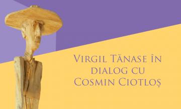 Virgil Tănase în dialog cu Cosmin Ciotloș