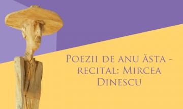 Poezii de anu' ăsta – recital: Mircea Dinescu